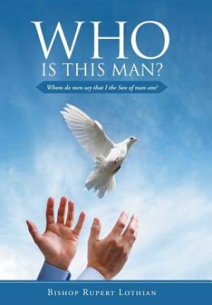 Who is this man?: Whom do men say that I the Son of man am?