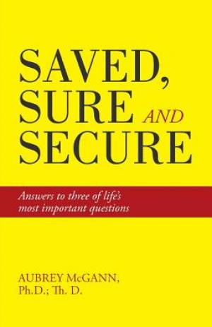 Saved, Sure and Secure: Answers to three of life's most important questions