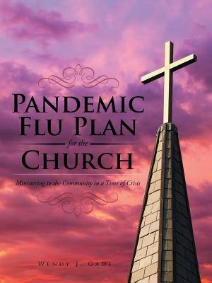 Pandemic Flu Plan for the Church: Ministering to the Community in a Time of Crisis