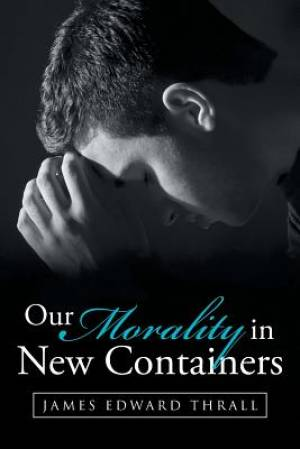 Our Morality in New Containers