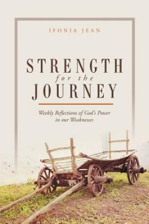 Strength for the Journey: Weekly Reflections of God's Power in our Weaknesses