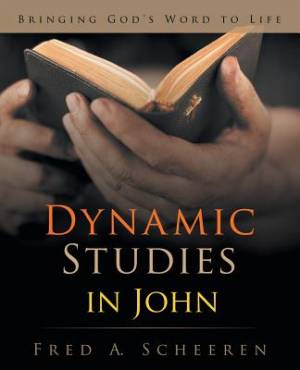 Dynamic Studies in John: Bringing God's Word to Life