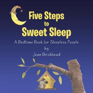 Five Steps to Sweet Sleep: A Bedtime Book for Sleepless People