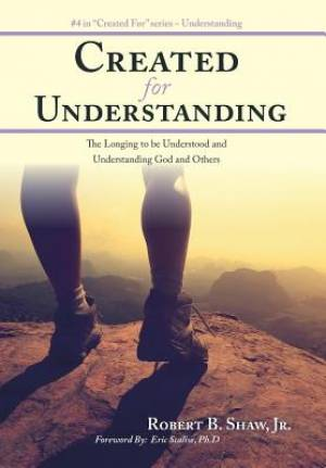 Created for Understanding: The Longing to be Understood and Understanding God and Others