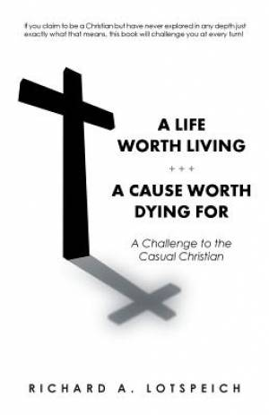 A Life Worth Living/A Cause Worth Dying for: A Challenge to the Casual Christian