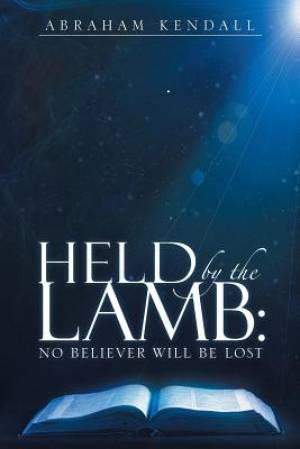 Held by the Lamb:: No Believer Will be Lost