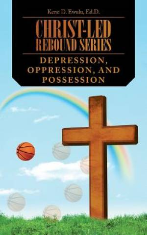Christ-Led Rebound Series: Depression, Oppression, and Possession