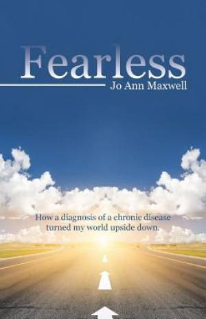 Fearless: How a Diagnosis of a Chronic disease Turned My World Upside Down.