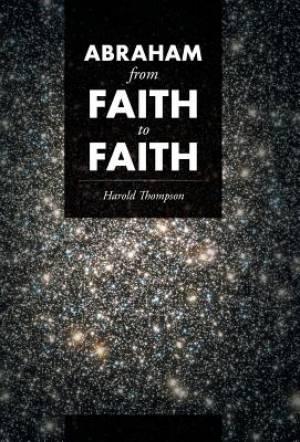 Abraham From Faith to Faith