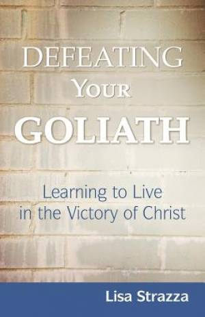 Defeating Your Goliath: Learning to Live in the Victory of Christ