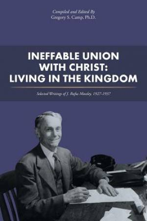 Ineffable Union with Christ: Living in the Kingdom: Selected Writings of J. Rufus Moseley, 1927-1937