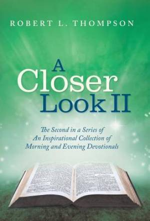 A Closer Look II: The Second in a Series of An Inspirational Collection of Morning and Evening Devotionals