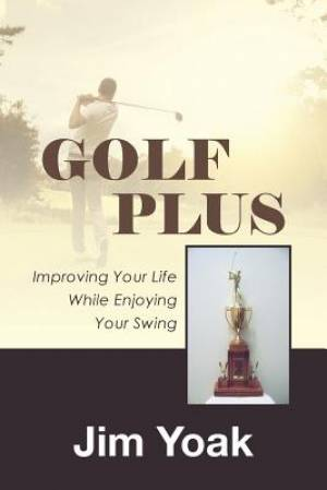 Golf Plus: Improving Your Life While Enjoying Your Swing