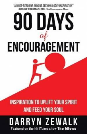 90 Days of Encouragement: Inspiration to Uplift Your Spirit and Feed Your Soul