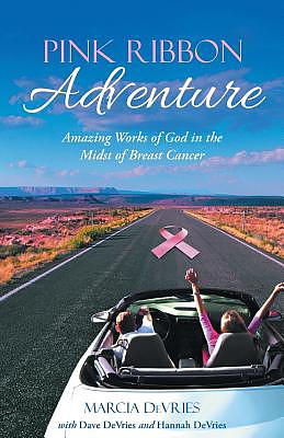 Pink Ribbon Adventure: Amazing Works of God in the Midst of Breast Cancer