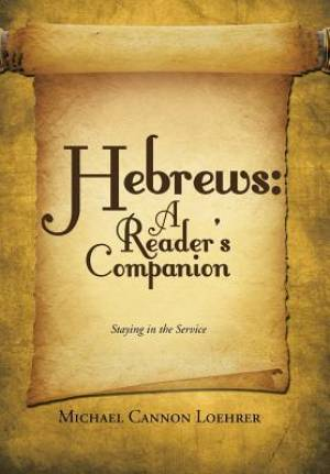 Hebrews: A Reader's Companion: Staying in the Service