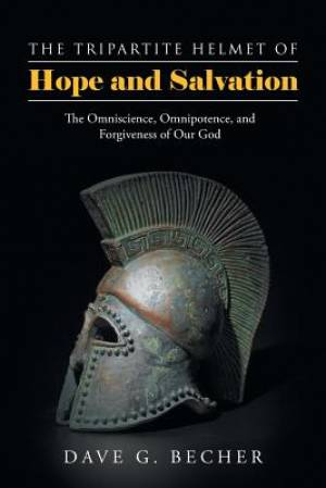 The Tripartite Helmet of Hope and Salvation: The Omniscience, Omnipotence, and Forgiveness of Our God