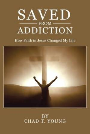 Saved from Addiction: How Faith in Jesus Changed My Life