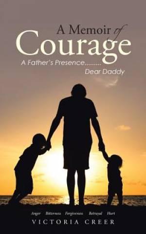 A Memoir of Courage: A Father's Presence.........Dear Daddy