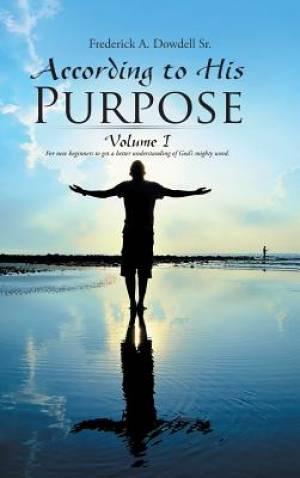 According to His Purpose: Volume I