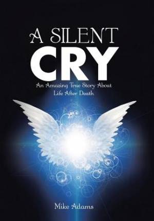 A Silent Cry: An Amazing True Story About Life After Death
