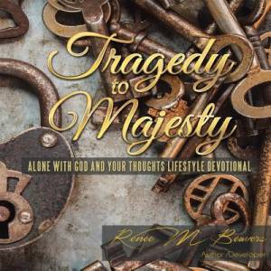 Tragedy to Majesty: Alone with God and Your Thoughts: Lifestyle Devotional