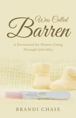 Was Called Barren: A Devotional for Women Going Through Infertility