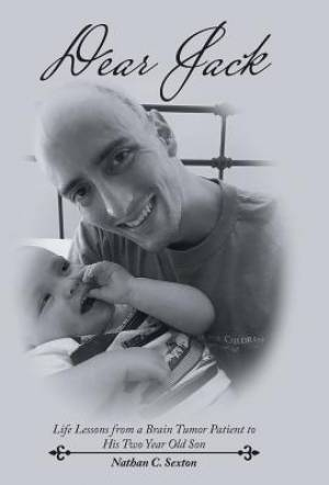 Dear Jack: Life Lessons from a Brain Tumor Patient to His Two Year Old Son