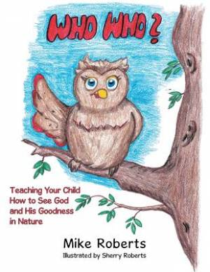 Who Who?: Teaching Your Child How to See God and His Goodness in Nature