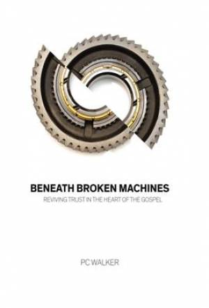 Beneath Broken Machines: Reviving Trust in the Heart of the Gospel