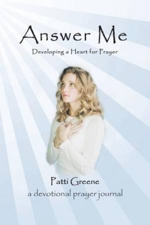 Answer Me: Developing a Heart for Prayer