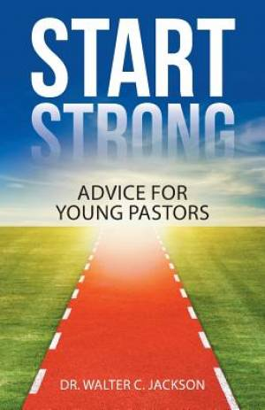 Start Strong: Advice for Young Pastors