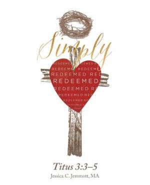 Simply Redeemed: Titus 3:3-5
