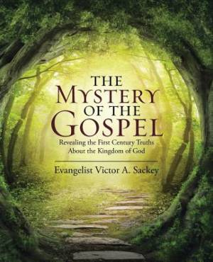 The Mystery of the Gospel: Revealing the First Century Truths About the Kingdom of God