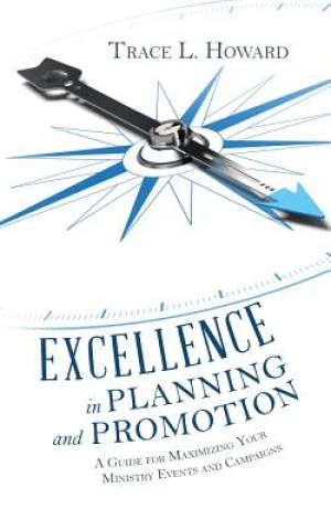 Excellence in Planning and Promotion: A Guide for Maximizing Your Ministry Events and Campaigns