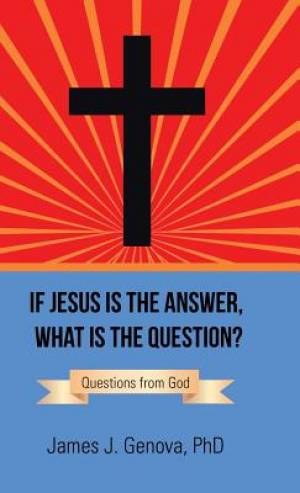 If Jesus Is the Answer, What Is the Question?: Questions from God