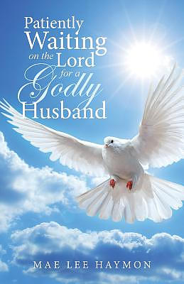 Patiently Waiting on the Lord for a Godly Husband