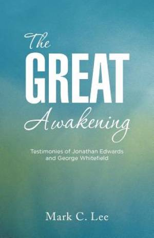 The Great Awakening: Testimonies of Jonathan Edwards and George Whitefield