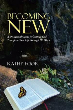 Becoming New: A Devotional Guide for Letting God Transform Your Life Through His Word