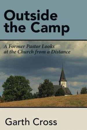 Outside the Camp: A Former Pastor Looks at the Church from a Distance