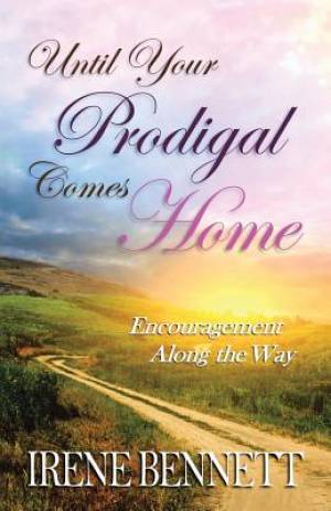 Until Your Prodigal Comes Home:  Encouragement Along the Way