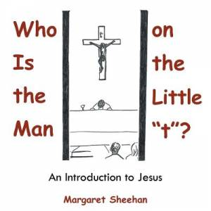 "Who Is the Man on the Little ""t""?: An Introduction to Jesus"
