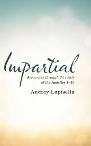 Impartial: A Journey through The Acts of the Apostles 1-10