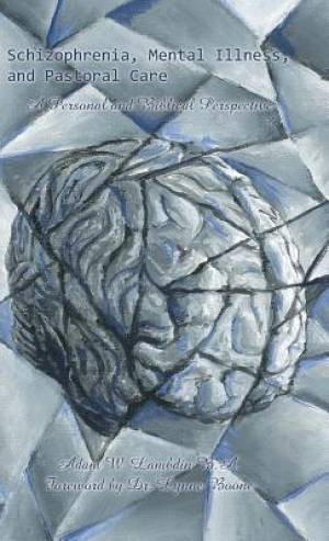 Schizophrenia, Mental Illness, and Pastoral Care: A Personal and Biblical Perspective