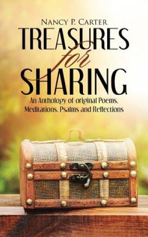 Treasures for Sharing: An Anthology of original Poems, Meditations, Psalms and Reflections