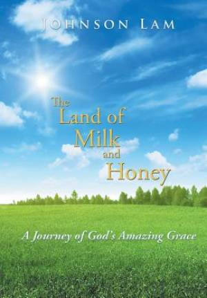 The Land of Milk and Honey: A Journey of God's Amazing Grace