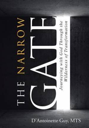 The Narrow Gate: Journeying with God Through the Wilderness of Transformation