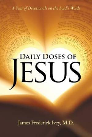 Daily Doses of Jesus: A Year of Devotionals on the Lord?s Words