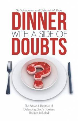 Dinner with a Side of Doubts: The Meat & Potatoes of Defending God's Promises (Recipes Included!)
