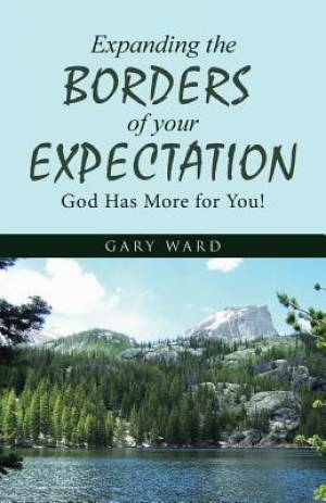 Expanding the Borders of your Expectation: God Has More for You!